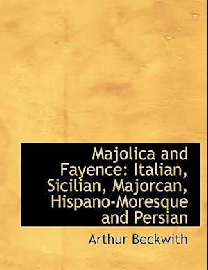 Majolica and Fayence af Arthur Beckwith