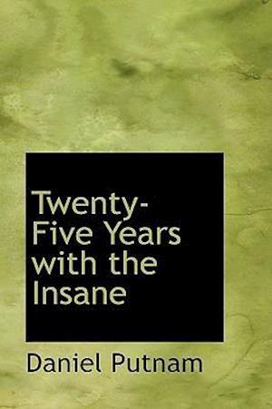 Twenty-Five Years with the Insane af Daniel Putnam