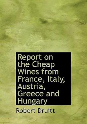 Report on the Cheap Wines from France, Italy, Austria, Greece and Hungary af Robert Druitt