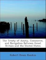 The Treaty of Amity, Commerce, and Navigation Between Great Britain and the United States af Robert Ream Rankin