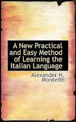 A New Practical and Easy Method of Learning the Italian Language af Alexander H. Monteith