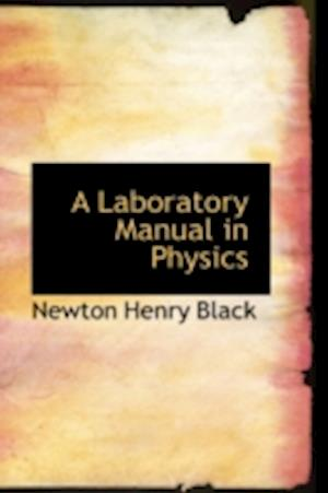 A Laboratory Manual in Physics af Newton Henry Black