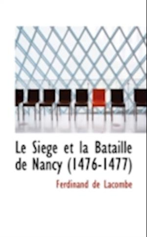Le Siege Et La Bataille de Nancy 1476-1477 af Ferdinand De Lacombe