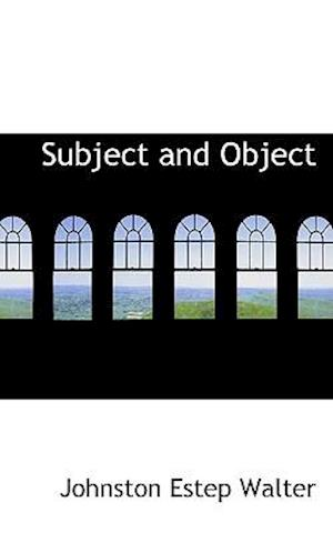 Subject and Object af Johnston Estep Walter
