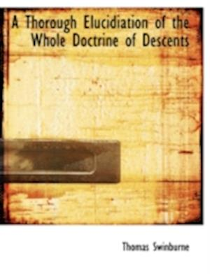 A Thorough Elucidiation of the Whole Doctrine of Descents af Thomas Swinburne