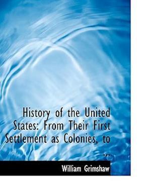 History of the United States af William Grimshaw