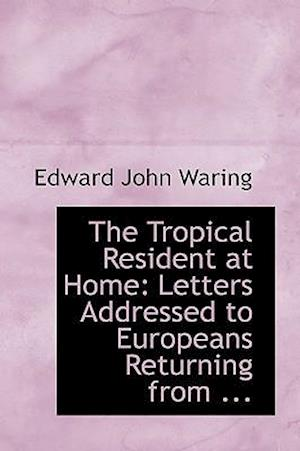The Tropical Resident at Home af Edward John Waring