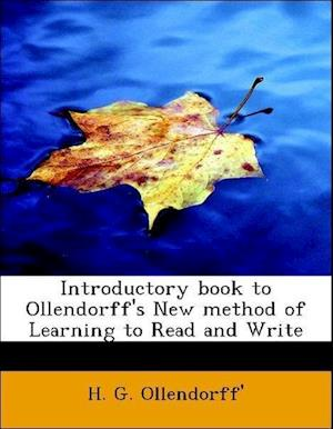 Introductory Book to Ollendorff's New Method of Learning to Read, Write, and ... af Heinrich Gottfried Ollendorff