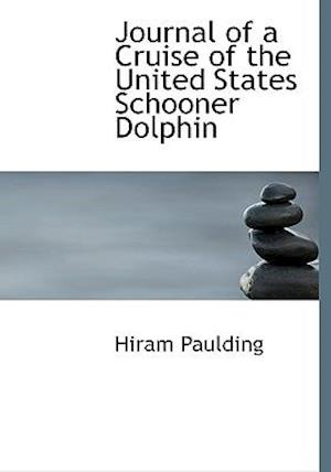 Journal of a Cruise of the United States Schooner Dolphin af Hiram Paulding