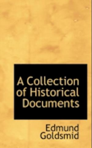 A Collection of Historical Documents af Edmund Goldsmid