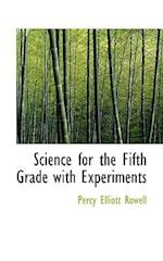 Science for the Fifth Grade with Experiments af Percy Elliott Rowell