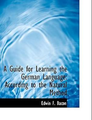 A Guide for Learning the German Language af Edwin F. Bacon