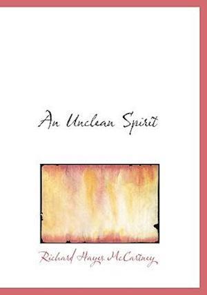 An Unclean Spirit af Richard Hayes Mccartney