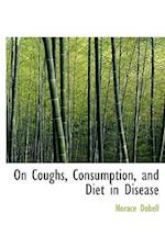On Coughs, Consumption, and Diet in Disease af Horace Dobell