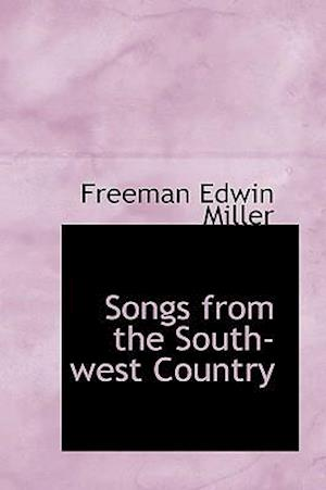 Songs from the South-West Country af Freeman Edwin Miller