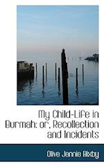 My Child-Life in Burmah af Olive Jennie Bixby