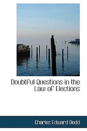 Doubtful Questions in the Law of Elections af Charles Edward Dodd