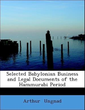 Selected Babylonian Business and Legal Documents of the Hammurabi Period af Arthur Ungnad