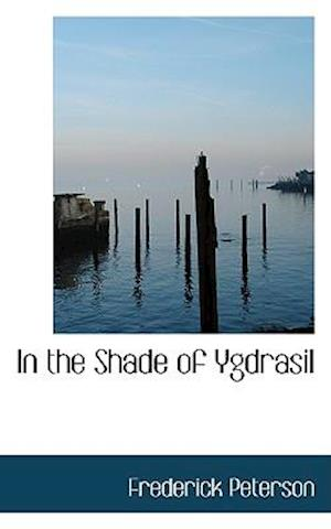 In the Shade of Ygdrasil af Frederick Peterson