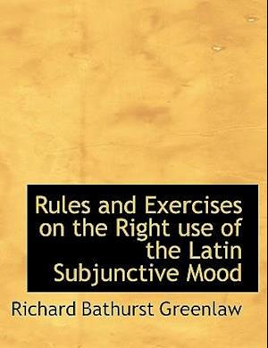 Rules and Exercises on the Right Use of the Latin Subjunctive Mood af Richard Bathurst Greenlaw
