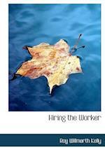 Hiring the Worker af Roy Willmarth Kelly