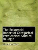 The Existential Import of Categorical Predication af Abraham Wolf
