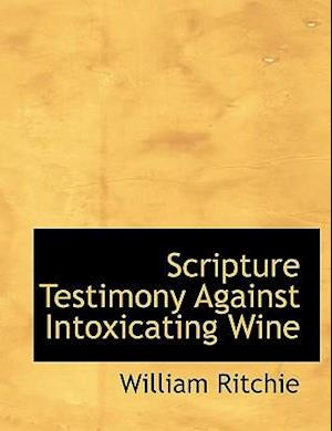 Scripture Testimony Against Intoxicating Wine af William Ritchie