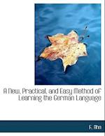 A New, Practical, and Easy Method of Learning the German Language af F. Ahn