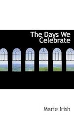 The Days We Celebrate af Marie Irish