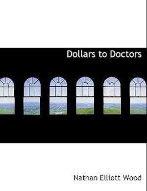 Dollars to Doctors af Nathan Elliott Wood