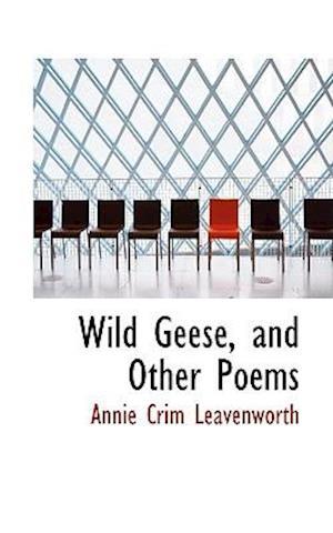Wild Geese, and Other Poems af Annie Crim Leavenworth