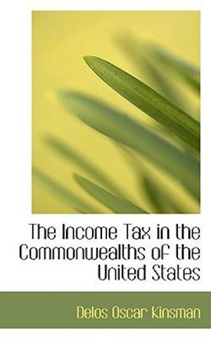 The Income Tax in the Commonwealths of the United States af Delos Oscar Kinsman