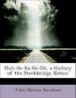 Muh-He-Ka-Ne-Ok, a History of the Stockbridge Nation af John Nelson Davidson