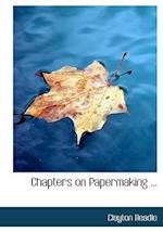 Chapters on Papermaking ... af Clayton Beadle