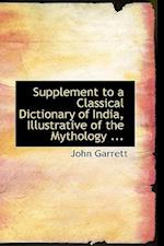 Supplement to a Classical Dictionary of India, Illustrative of the Mythology ... af John Garrett