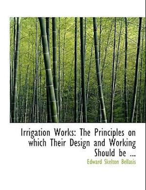 Irrigation Works af Edward Skelton Bellasis