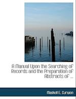A Manual Upon the Searching of Records and the Preparation of Abstracts of ... af Maskell E. Curwen