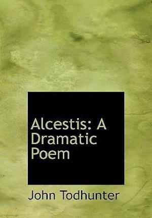 Alcestis af John Todhunter