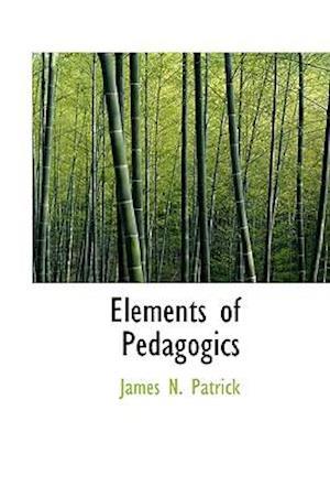 Elements of Pedagogics af James N. Patrick