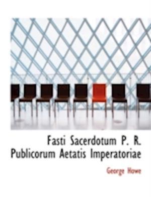 Fasti Sacerdotum P. R. Publicorum Aetatis Imperatoriae af George Howe