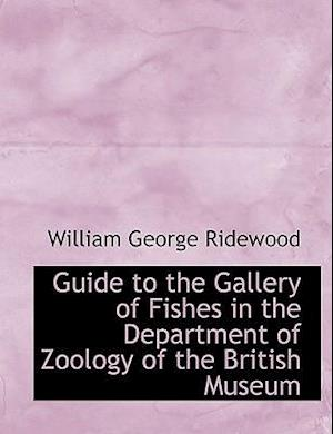 Guide to the Gallery of Fishes in the Department of Zoology of the British Museum af William George Ridewood