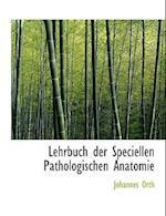 Lehrbuch Der Speciellen Pathologischen Anatomie af Johannes Orth