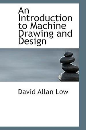 An Introduction to Machine Drawing and Design af David Allan Low