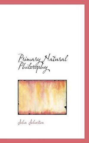 Primary Natural Philosophy af John Johnston