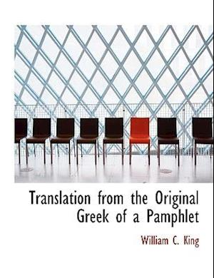 Translation from the Original Greek of a Pamphlet af William C. King