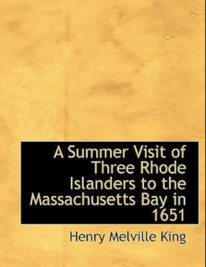 A Summer Visit of Three Rhode Islanders to the Massachusetts Bay in 1651 af Henry Melville King