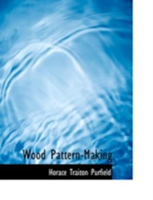 Wood Pattern-Making af Horace Traiton Purfield