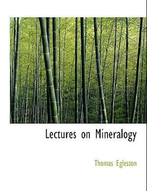 Lectures on Mineralogy af Thomas Egleston