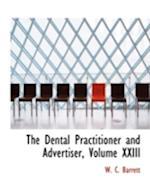 The Dental Practitioner and Advertiser, Volume XXIII af W. C. Barrett