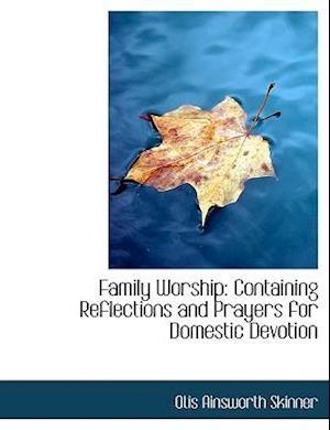 Family Worship af Otis Ainsworth Skinner